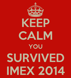 Poster: KEEP CALM YOU SURVIVED IMEX 2014