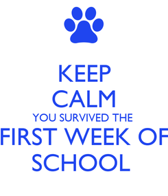 Poster: KEEP CALM YOU SURVIVED THE  FIRST WEEK OF SCHOOL