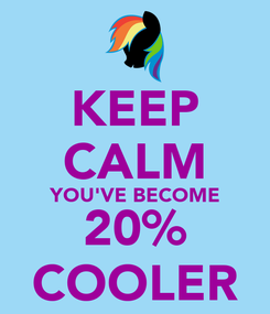 Poster: KEEP CALM YOU'VE BECOME 20% COOLER
