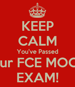 Poster: KEEP CALM You've Passed your FCE MOCK  EXAM!