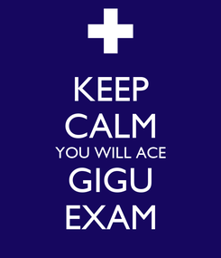 Poster: KEEP CALM YOU WILL ACE GIGU EXAM