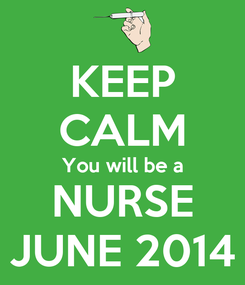 Poster: KEEP CALM You will be a NURSE JUNE 2014