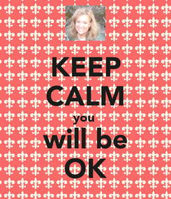 Poster: KEEP CALM you  will be OK