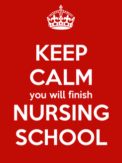Poster: KEEP CALM you will finish NURSING SCHOOL