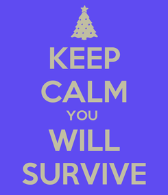 Poster: KEEP CALM YOU  WILL SURVIVE