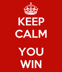Poster: KEEP CALM  YOU WIN