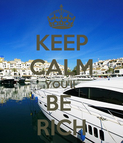 Poster: KEEP CALM YOU'll  BE  RICH