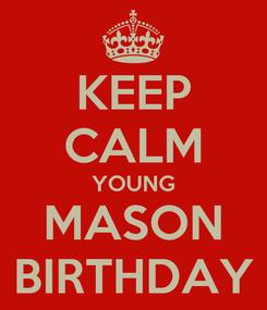 Poster: KEEP CALM YOUNG MASON BIRTHDAY