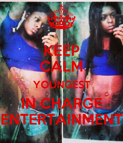 Poster: KEEP CALM YOUNGEST IN CHARGE ENTERTAINMENT