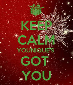 Poster: KEEP CALM YOUNIQUE'S  GOT  YOU