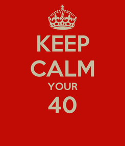 Poster: KEEP CALM YOUR 40
