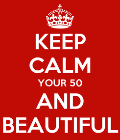 Poster: KEEP CALM YOUR 50 AND BEAUTIFUL