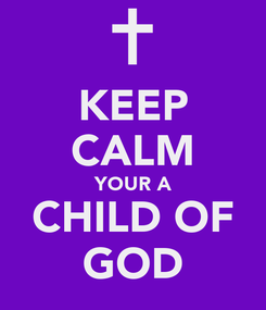 Poster: KEEP CALM YOUR A CHILD OF GOD