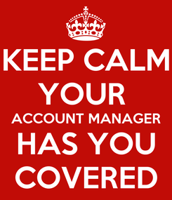 Poster: KEEP CALM YOUR  ACCOUNT MANAGER HAS YOU COVERED