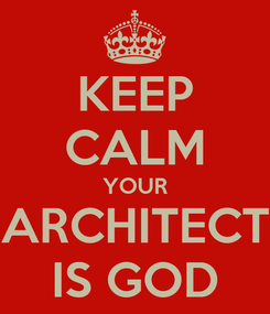 Poster: KEEP CALM YOUR ARCHITECT IS GOD