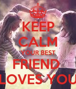 Poster: KEEP CALM YOUR BEST FRIEND  LOVES YOU