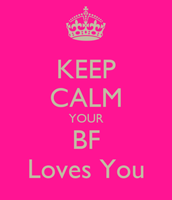 Poster: KEEP CALM YOUR BF Loves You