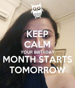 Poster: KEEP CALM YOUR BIRTHDAY MONTH STARTS TOMORROW