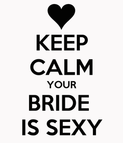 Poster: KEEP CALM YOUR BRIDE  IS SEXY