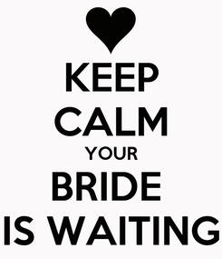 Poster: KEEP CALM YOUR BRIDE  IS WAITING