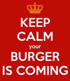 Poster: KEEP CALM your BURGER IS COMING
