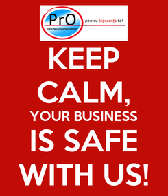 Poster: KEEP CALM, YOUR BUSINESS IS SAFE WITH US!