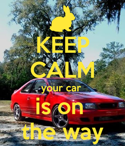 Poster: KEEP CALM your car  is on  the way