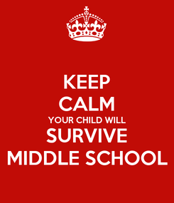 Poster: KEEP CALM YOUR CHILD WILL SURVIVE MIDDLE SCHOOL