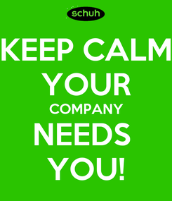 Poster: KEEP CALM YOUR COMPANY NEEDS  YOU!