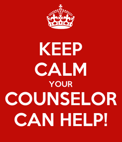 Poster: KEEP CALM YOUR COUNSELOR CAN HELP!