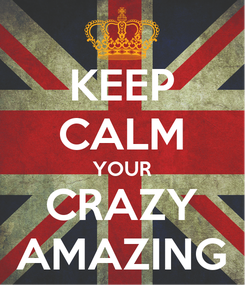 Poster: KEEP CALM YOUR CRAZY AMAZING