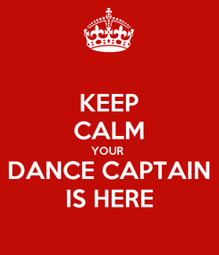 Poster: KEEP CALM YOUR  DANCE CAPTAIN IS HERE