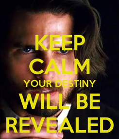 Poster: KEEP CALM YOUR DESTINY WILL BE REVEALED