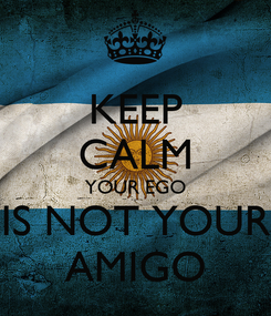 Poster: KEEP CALM YOUR EGO IS NOT YOUR AMIGO