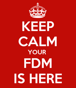 Poster: KEEP CALM YOUR  FDM IS HERE