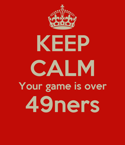 Poster: KEEP CALM Your game is over 49ners
