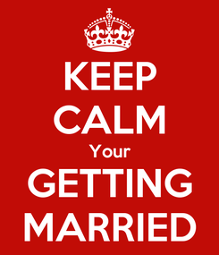 Poster: KEEP CALM Your GETTING MARRIED