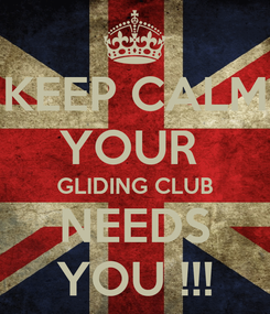 Poster: KEEP CALM YOUR  GLIDING CLUB NEEDS YOU !!!
