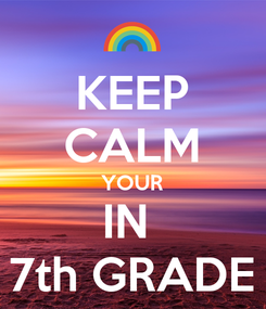 Poster: KEEP CALM YOUR IN  7th GRADE