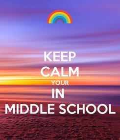 Poster: KEEP CALM YOUR IN  MIDDLE SCHOOL