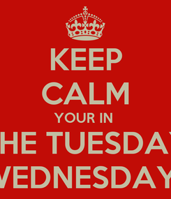 Poster: KEEP CALM YOUR IN  THE TUESDAY AND WEDNESDAY CLUB