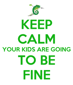 Poster: KEEP CALM YOUR KIDS ARE GOING TO BE FINE