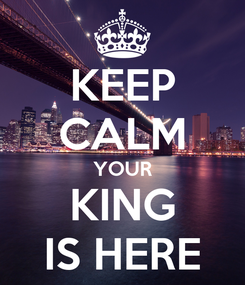 Poster: KEEP CALM YOUR KING IS HERE