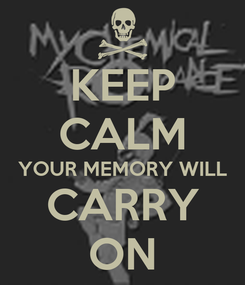 Poster: KEEP CALM YOUR MEMORY WILL CARRY ON