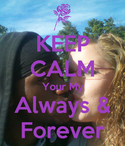 Poster: KEEP CALM Your My Always & Forever