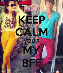 Poster: KEEP CALM YOU'R MY BFF