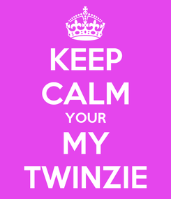 Poster: KEEP CALM YOUR MY TWINZIE