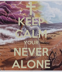 Poster: KEEP CALM YOUR NEVER ALONE
