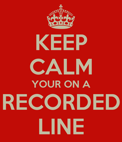 Poster: KEEP CALM YOUR ON A RECORDED LINE