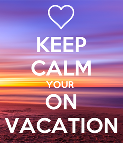 Poster: KEEP CALM YOUR  ON VACATION